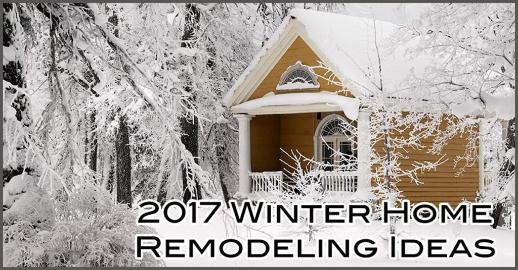 2017 Winter Home Remodeling Ideas