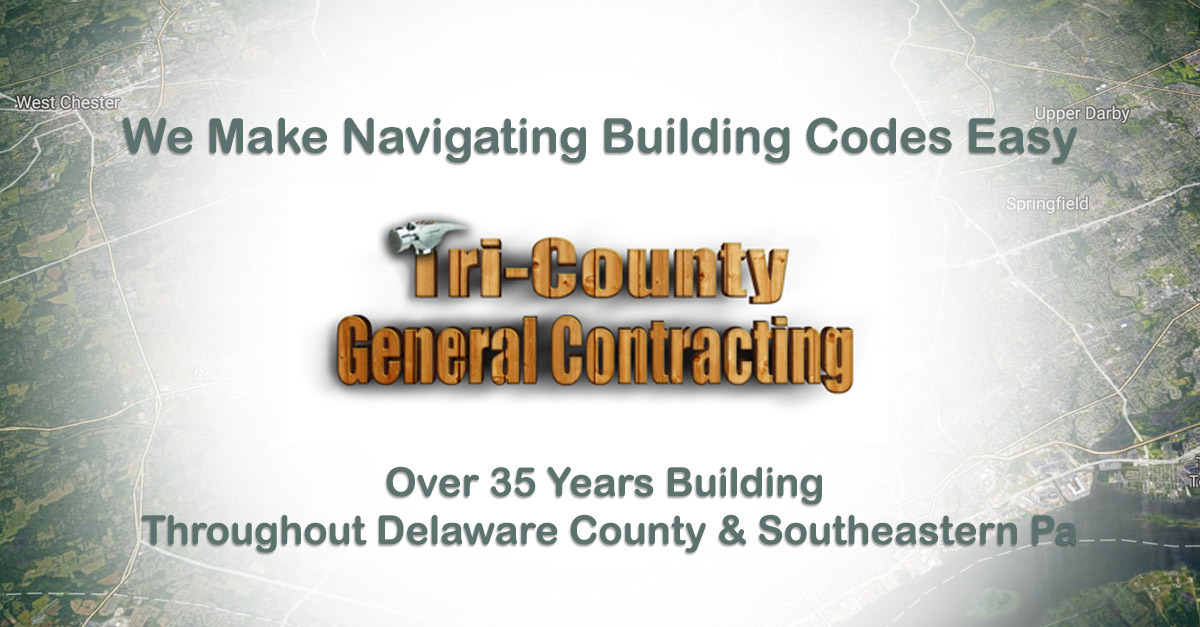 Building Codes Delaware County Pa Tri County General Contracting